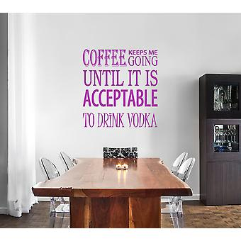 Coffee Keeps Me going Until it is Acceptable to Drink Vodka Quote Wall Sticker
