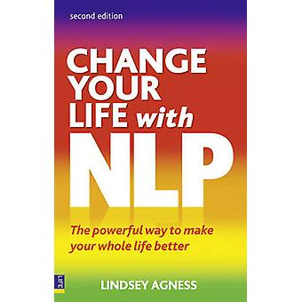 Change Your Life with NLP - The Powerful Way to Make Your Whole Life B