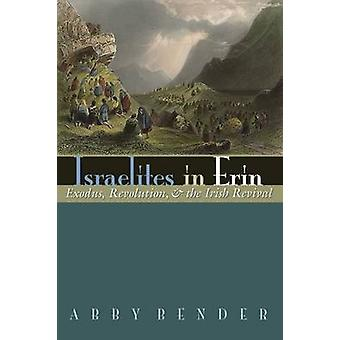 Israelites in Erin - Exodus - Revolution - and the Irish Revival by Ab