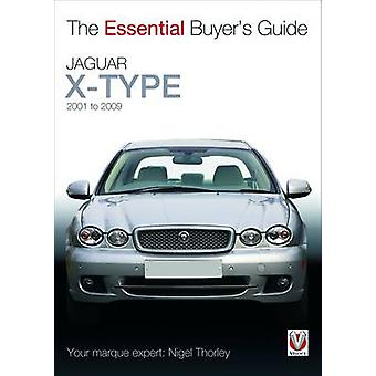 Jaguar X-Type  -  2001 to 2009 - The Essential Buyer's Guide by Nigel
