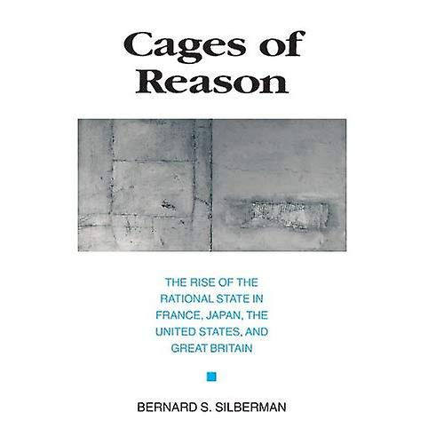 Cages of Reason  The Rise of the Rational State in France, Japan, the United States, and Great Britain