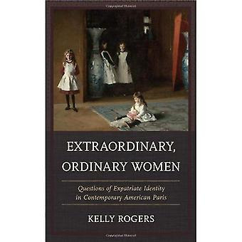 Extraordinary, Ordinary Women: Questions of Expatriate Identity in Contemporary American Paris