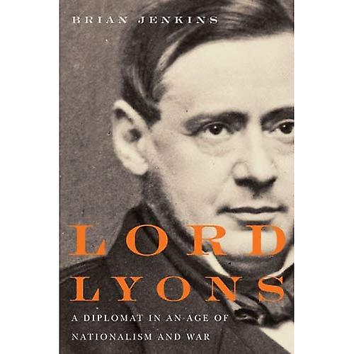 Lord Lyons  A Diplomat in an Age of Nationalism and War