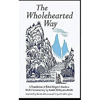 The Wholehearted Way: A Translation of Eihei Dogen's  Bendowa