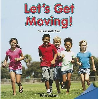 Let's Get Moving!: Tell and Write Time (Infomax Common Core Math Readers: Level E)