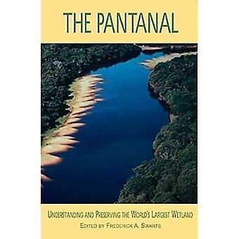 The Pantanal : Understanding and Protecting the Worlds Largest Wetland