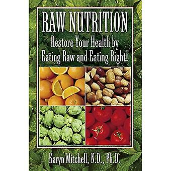 Raw Nutrition: Restore Your Health by Eating Raw and Eating Right