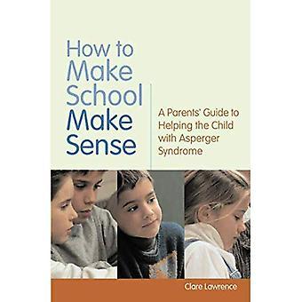 Wie machen Schule sinnvoll: eine Parents' Guide zu helfen, das Kind mit Asperger-Syndrom