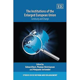 The Institutions of the Enlarged European Union: Continuity and Change (Studies in Eu Reform and Enlargement)