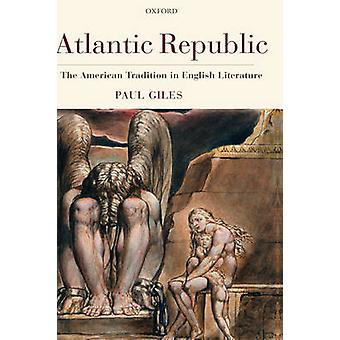 Atlantic Republic The American Tradition in English Literature by Giles & Paul