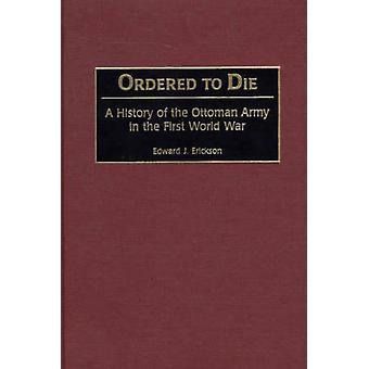 Condannata a morire una storia dell'esercito ottomano nella prima guerra mondiale da Erickson & Edward J.