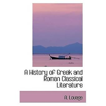 A History of Greek and Roman Classical Literature by Louage & A.