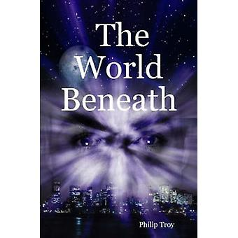The World Beneath by Troy & Philip