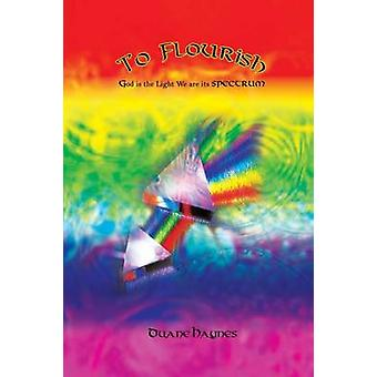 To Flourish God Is the Light We Are Its Spectrum by Haynes & Duane