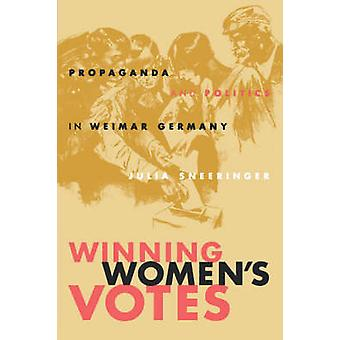 Remportant Womens Votes Propaganda and Politics in Weimar Allemagne par Sneeringer & Julia