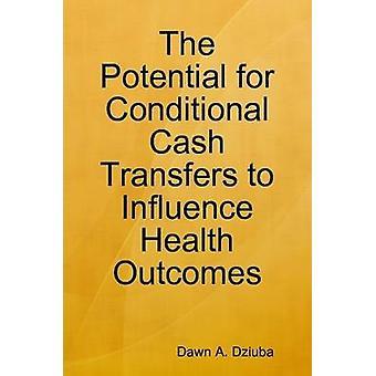 Het potentieel voor de voorwaardelijke contante overdracht te beïnvloeden gezondheidsresultaten door Dziuba & Dawn