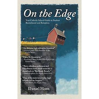 On the Edge Your Catholic School Guide to Student Recruitment and Retention by Horn & Daniel