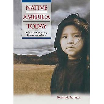 Native America Today A Guide to Community Politics and Culture by Pritzker & Barry M.