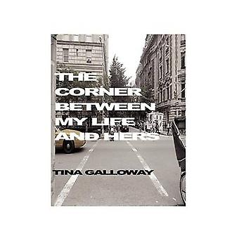 The Corner Between My Life and Hers by Galloway & Tina