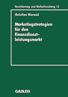 Marketingstrategien fr den Finanzdienstleistungsmarkt  Eine integrierte Wettbewerbs und Bedarfsanalyse by Nieraad & Christian