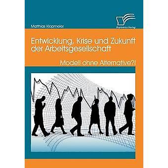 Entwicklung kris Und Zukunft Der Arbeitsgesellschaft Modell Ohne alternativ av Klopmeier & Matthias