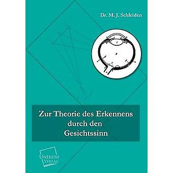 Zur Theorie Des Erkennens Durch Den Gesichtssinn by Schleiden & Matthias Jacob