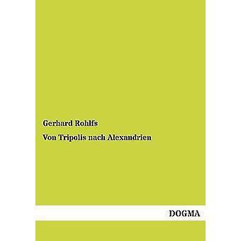 Von Tripolis Nach Alexandrien by Rohlfs & Gerhard