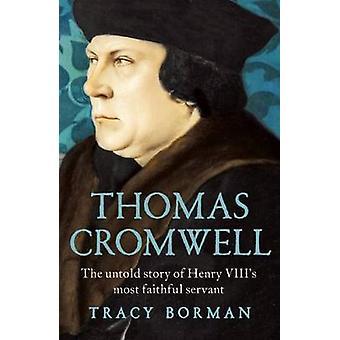Thomas Cromwell - The Untold Story of Henry VIII's Most Faithful Serva