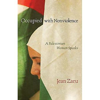Occupied with Nonviolence - A Palestinian Woman Speaks by Jean Zaru -