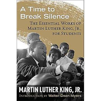 A Time to Break Silence - The Essential Works of Martin Luther King -