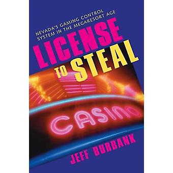 License to Steal - Nevada's Gaming Control System in the Megaresort Ag