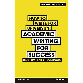 How to Write for University - Academic Writing for Success by Kathleen