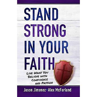 Stand Strong in your Faith - Live What you Believe with Confidence and