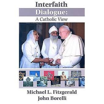 Interfaith Dialogue - A Catholic View by Michael Fitzgerald - John Bor