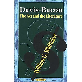 Davis-Bacon - The Act and the Literature by William G. Whittaker - 978