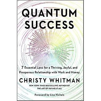 Quantum Success - 7 Essential Laws for a Thriving - Joyful - and Prosp