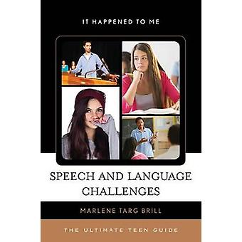 Speech and Language Challenges - The Ultimate Teen Guide by Marlene Ta