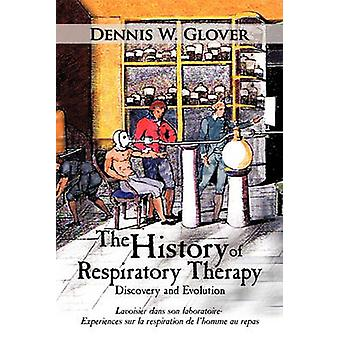 The History of Respiratory Therapy Discovery and Evolution by Glover & Dennis W.