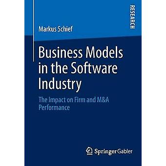 Business Models in the Software Industry The Impact on Firm and MA Performance by Schief & Markus