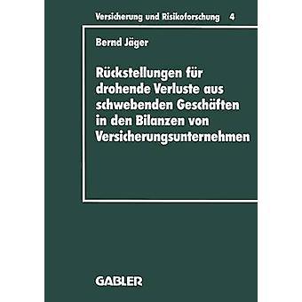 Rckstellungen fr drohende Verluste aus schwebenden Geschften in den Bilanzen von Versicherungsunternehmen by Jger & Bernd