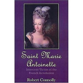 Saint Marie Antoinette: Innocent Victim of the French Revolution (Paperback) by Connolly Robert