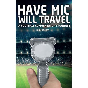 Have Mic Will Travel: A Football Commentator's Journey (Paperback) by Crocker Ian