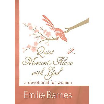 Quiet Moments Alone with God - A Devotional for Women by Emilie Barnes