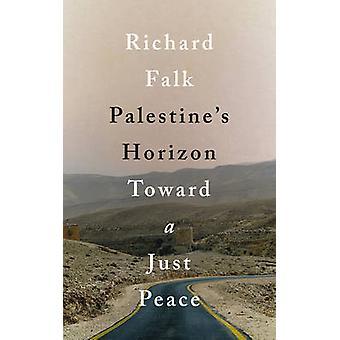 Palestine's Horizon - Toward a Just Peace by Richard A. Falk - 9780745
