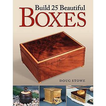 Build 25 Beautiful Boxes by Doug Stowe - 9781440341656 Book