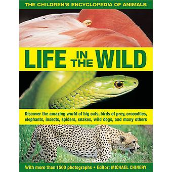 The Children's Encyclopedia of Animals - Life in the Wild - Discover th