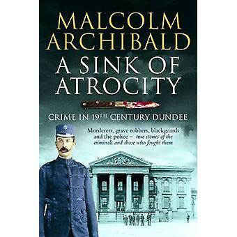 Un évier d'atrocité - Crime de Dundee du XIXe siècle par Malcolm Archibald