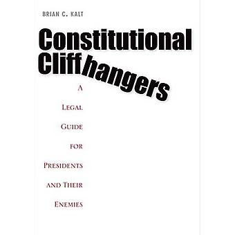 Constitutional Cliffhangers - A Legal Guide for Presidents and Their E