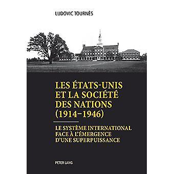 Les Etats-Unis Et La Societe Des Nations (1914-1946) - Le Systeme Inte