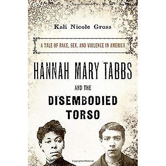 Hannah Mary Tabbs und der körperlosen Torso: eine Geschichte von Rasse, Geschlecht und Gewalt in Amerika